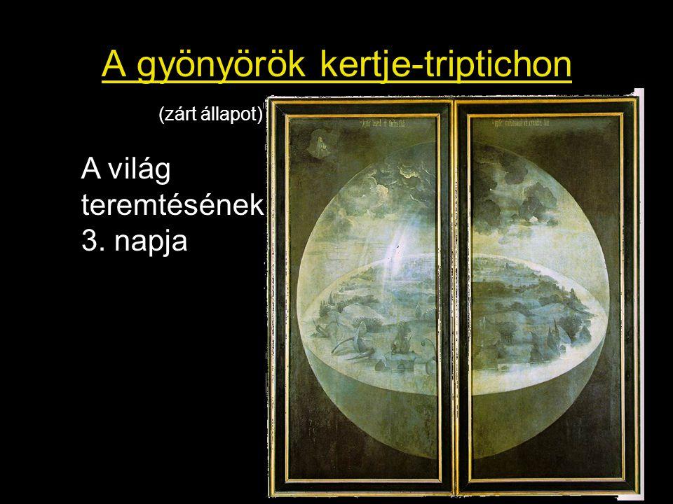 A gyönyörök kertje-triptichon (zárt állapot) A világ teremtésének 3. napja