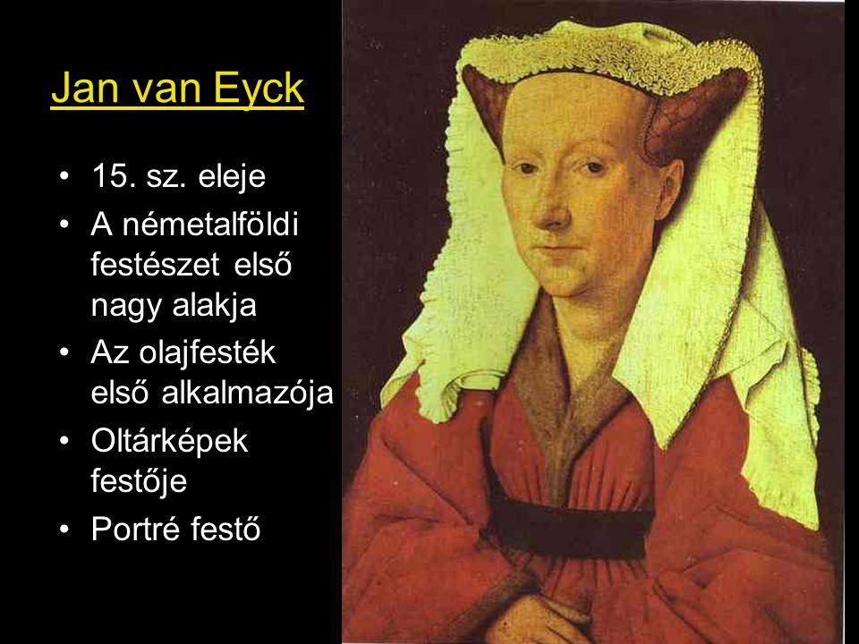 Jan van Eyck 15. sz. eleje A németalföldi festészet első nagy alakja Az olajfesték első alkalmazója Oltárképek festője Portré festő
