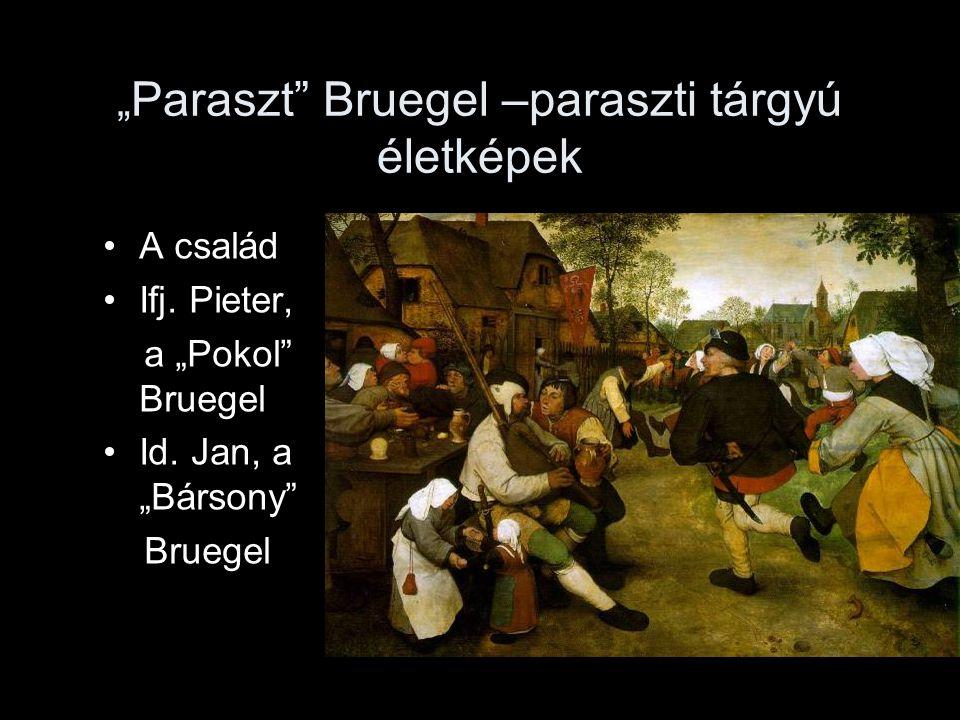 """"""" Paraszt"""" Bruegel –paraszti tárgyú életképek A család Ifj. Pieter, a """"Pokol"""" Bruegel Id. Jan, a """"Bársony"""" Bruegel"""
