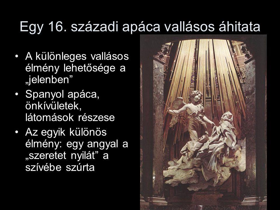 """Egy 16. századi apáca vallásos áhitata A különleges vallásos élmény lehetősége a """"jelenben"""" Spanyol apáca, önkívületek, látomások részese Az egyik kül"""