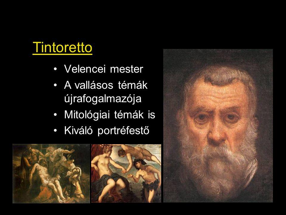Tintoretto Velencei mester A vallásos témák újrafogalmazója Mitológiai témák is Kiváló portréfestő