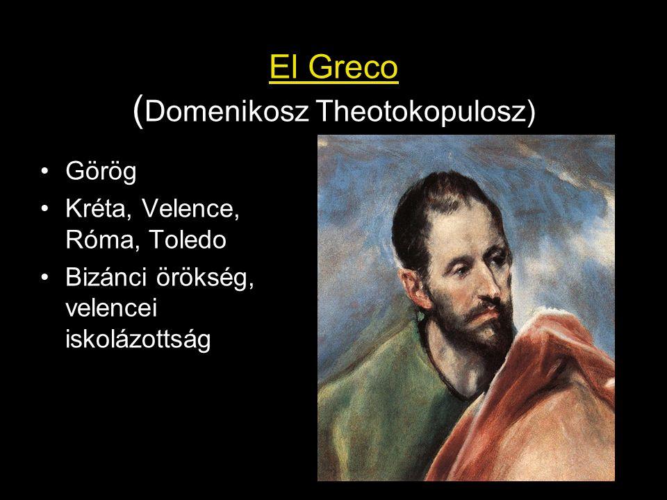 El Greco ( Domenikosz Theotokopulosz) Görög Kréta, Velence, Róma, Toledo Bizánci örökség, velencei iskolázottság