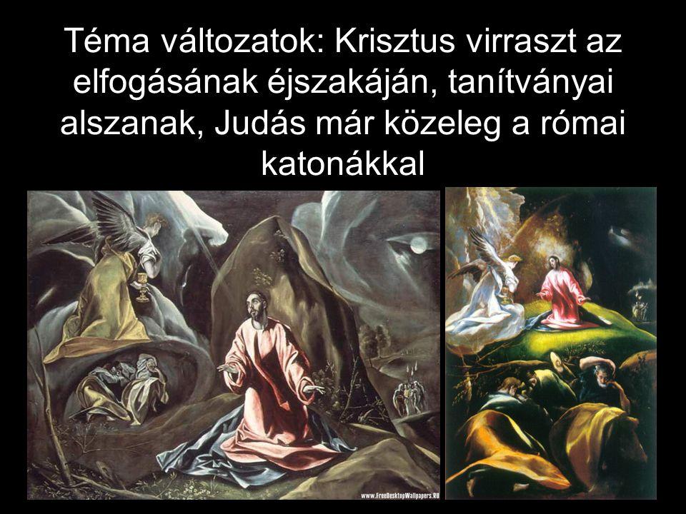 Téma változatok: Krisztus virraszt az elfogásának éjszakáján, tanítványai alszanak, Judás már közeleg a római katonákkal