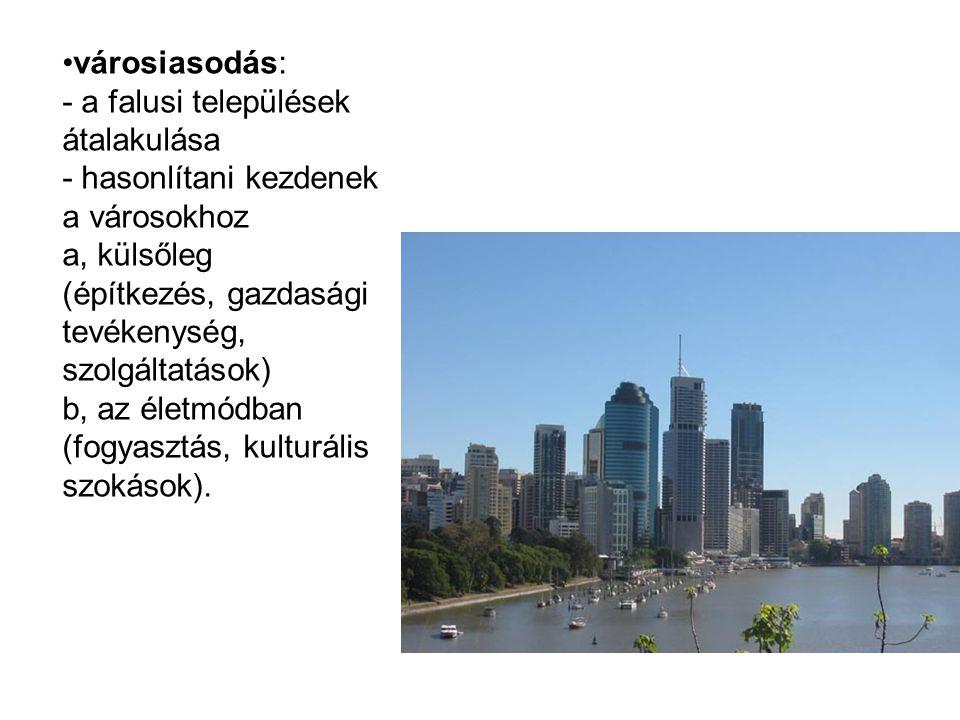 városiasodás: - a falusi települések átalakulása - hasonlítani kezdenek a városokhoz a, külsőleg (építkezés, gazdasági tevékenység, szolgáltatások) b,