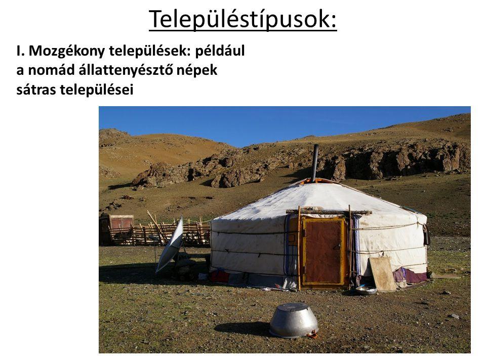 Településtípusok: I. Mozgékony települések: például a nomád állattenyésztő népek sátras települései