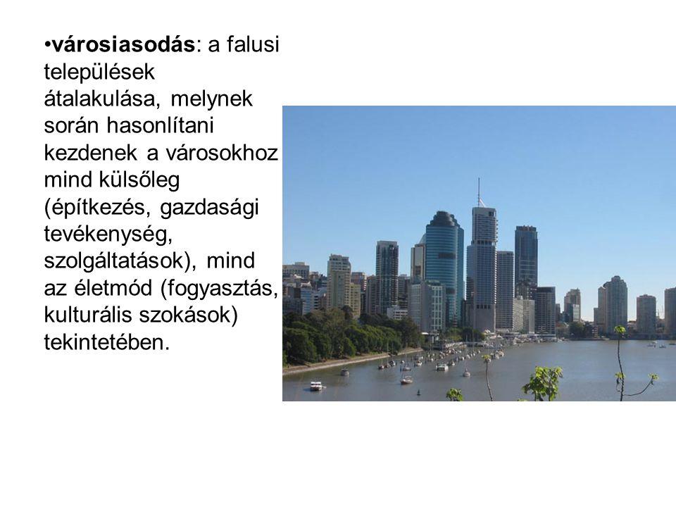 városiasodás: a falusi települések átalakulása, melynek során hasonlítani kezdenek a városokhoz mind külsőleg (építkezés, gazdasági tevékenység, szolg
