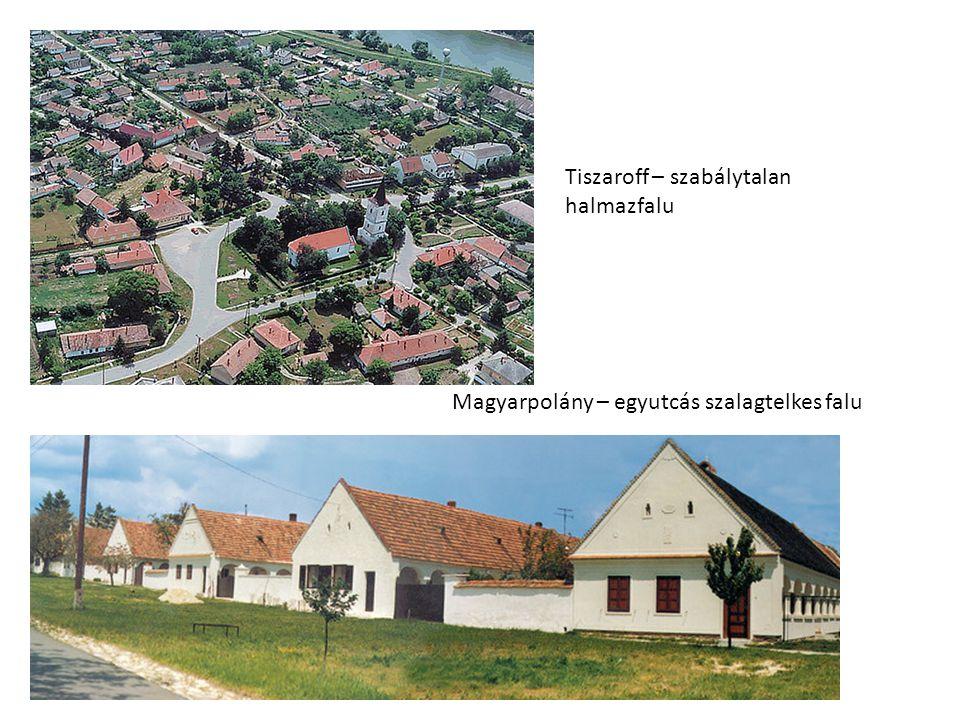 Magyarpolány – egyutcás szalagtelkes falu Tiszaroff – szabálytalan halmazfalu