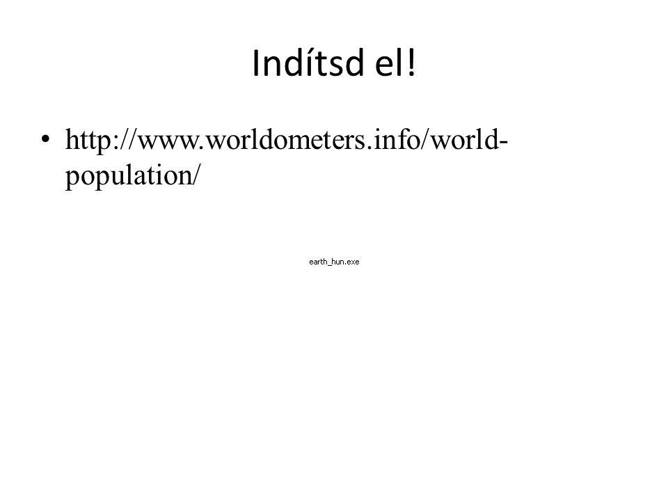 Indítsd el! http://www.worldometers.info/world- population/
