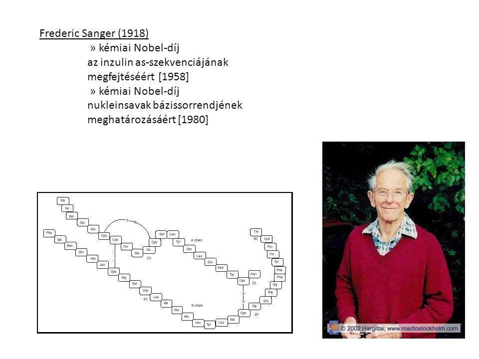 Frederic Sanger (1918) » kémiai Nobel-díj az inzulin as-szekvenciájának megfejtéséért [1958] » kémiai Nobel-díj nukleinsavak bázissorrendjének meghatá