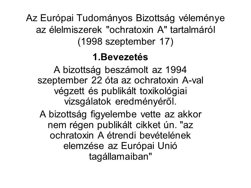 Az Európai Tudományos Bizottság véleménye az élelmiszerek ochratoxin A tartalmáról (1998 szeptember 17) 1.Bevezetés A bizottság beszámolt az 1994 szeptember 22 óta az ochratoxin A-val végzett és publikált toxikológiai vizsgálatok eredményéről.