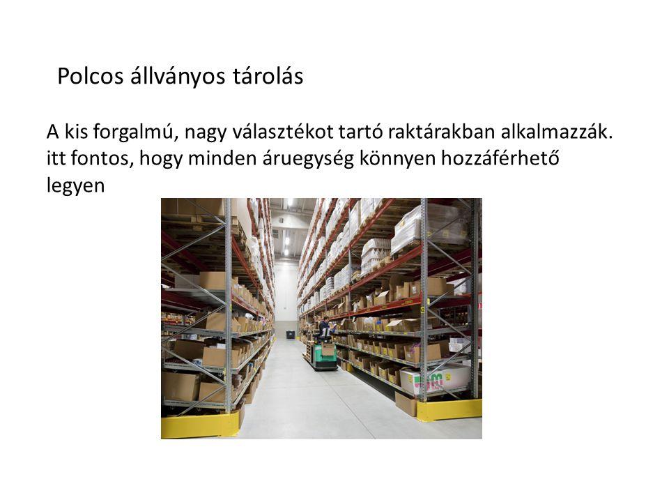 Polcos állványos tárolás A kis forgalmú, nagy választékot tartó raktárakban alkalmazzák. itt fontos, hogy minden áruegység könnyen hozzáférhető legyen