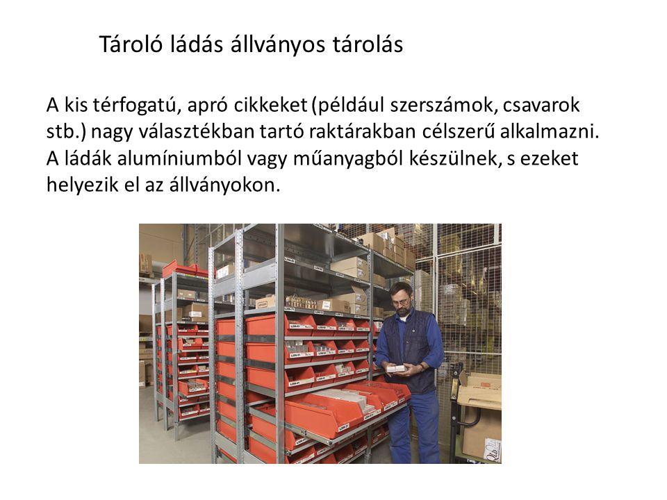 Tároló ládás állványos tárolás A kis térfogatú, apró cikkeket (például szerszámok, csavarok stb.) nagy választékban tartó raktárakban célszerű alkalma