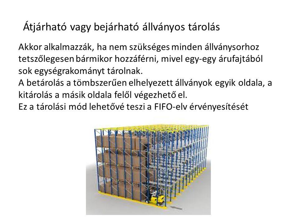 Átjárható vagy bejárható állványos tárolás Akkor alkalmazzák, ha nem szükséges minden állványsorhoz tetszőlegesen bármikor hozzáférni, mivel egy-egy á