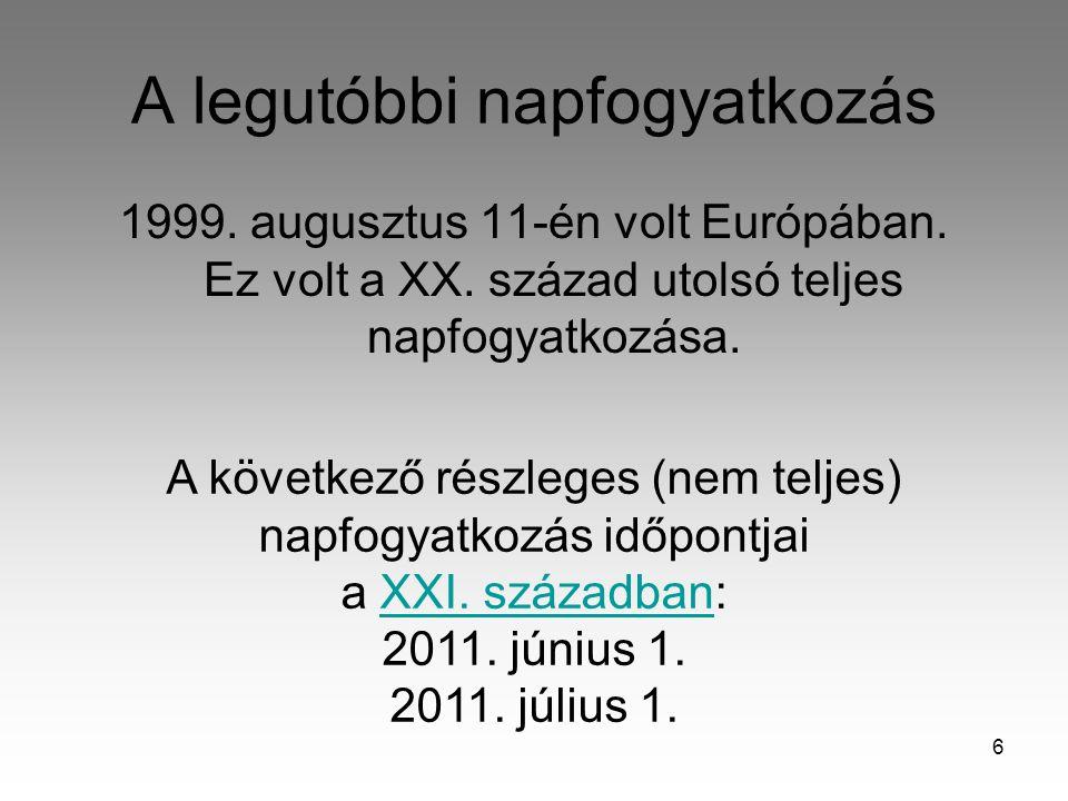 6 A legutóbbi napfogyatkozás 1999. augusztus 11-én volt Európában. Ez volt a XX. század utolsó teljes napfogyatkozása. A következő részleges (nem telj