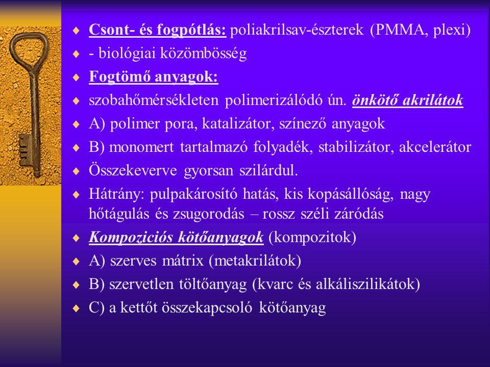 Csont- és fogpótlás: poliakrilsav-észterek (PMMA, plexi)  - biológiai közömbösség  Fogtömő anyagok:  szobahőmérsékleten polimerizálódó ún. önkötő