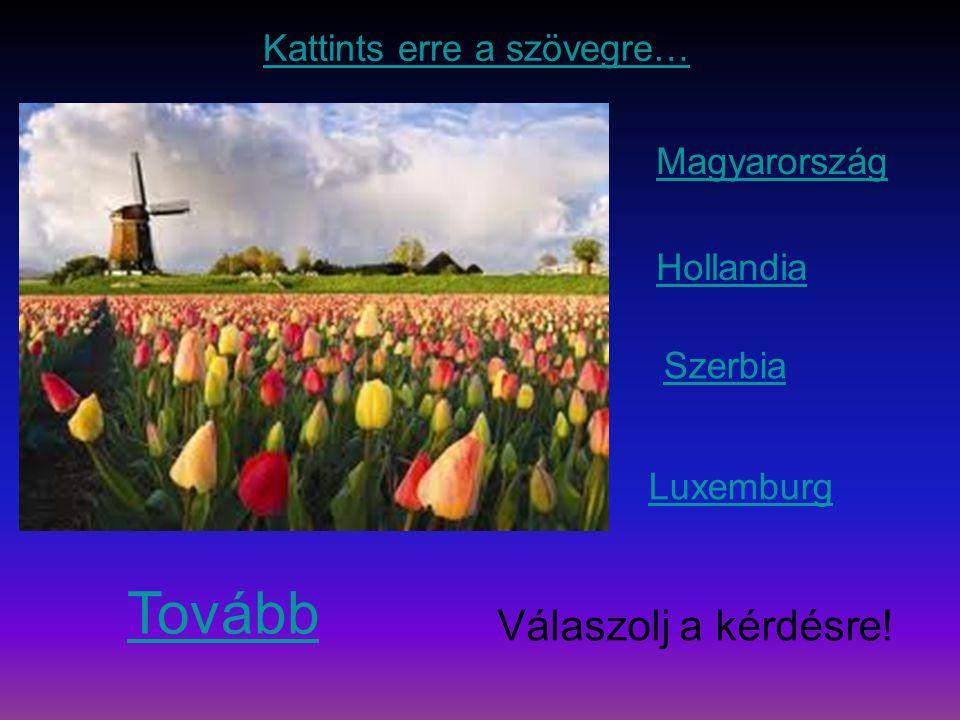 Magyarország Hollandia Szerbia Luxemburg Tovább Válaszolj a kérdésre! Kattints erre a szövegre…