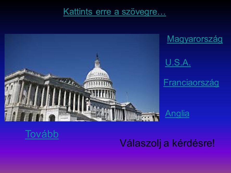 Magyarország U.S.A. Franciaország Anglia Tovább Válaszolj a kérdésre! Kattints erre a szövegre…