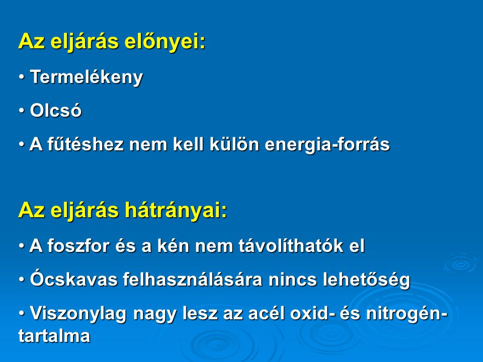 Az eljárás előnyei: Termelékeny Termelékeny Olcsó Olcsó A fűtéshez nem kell külön energia-forrás A fűtéshez nem kell külön energia-forrás Az eljárás h