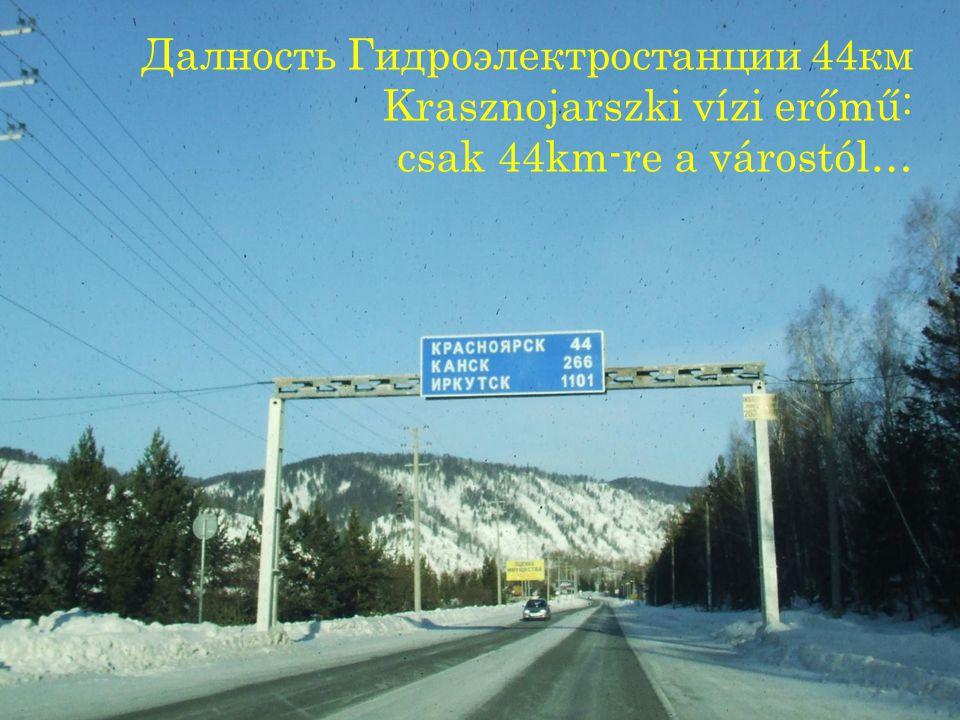 Далность Гидроэлектростанции 44км Krasznojarszki vízi erőmű: csak 44km-re a várostól…