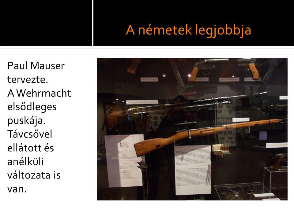 A németek legjobbja Paul Mauser tervezte. A Wehrmacht elsődleges puskája. Távcsővel ellátott és anélküli változata is van.