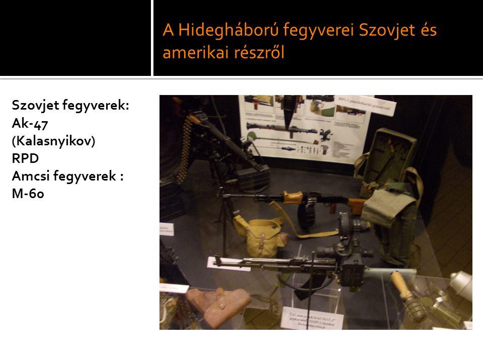 A Hidegháború fegyverei Szovjet és amerikai részről Szovjet fegyverek: Ak-47 (Kalasnyikov) RPD Amcsi fegyverek : M-60