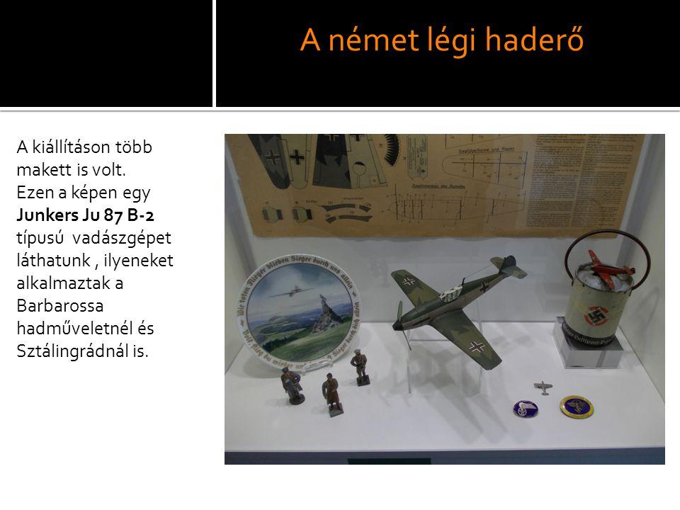 A német légi haderő A kiállításon több makett is volt. Ezen a képen egy Junkers Ju 87 B-2 típusú vadászgépet láthatunk, ilyeneket alkalmaztak a Barbar