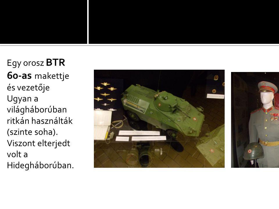 Egy orosz BTR 60-as makettje és vezetője Ugyan a világháborúban ritkán használták (szinte soha). Viszont elterjedt volt a Hidegháborúban.