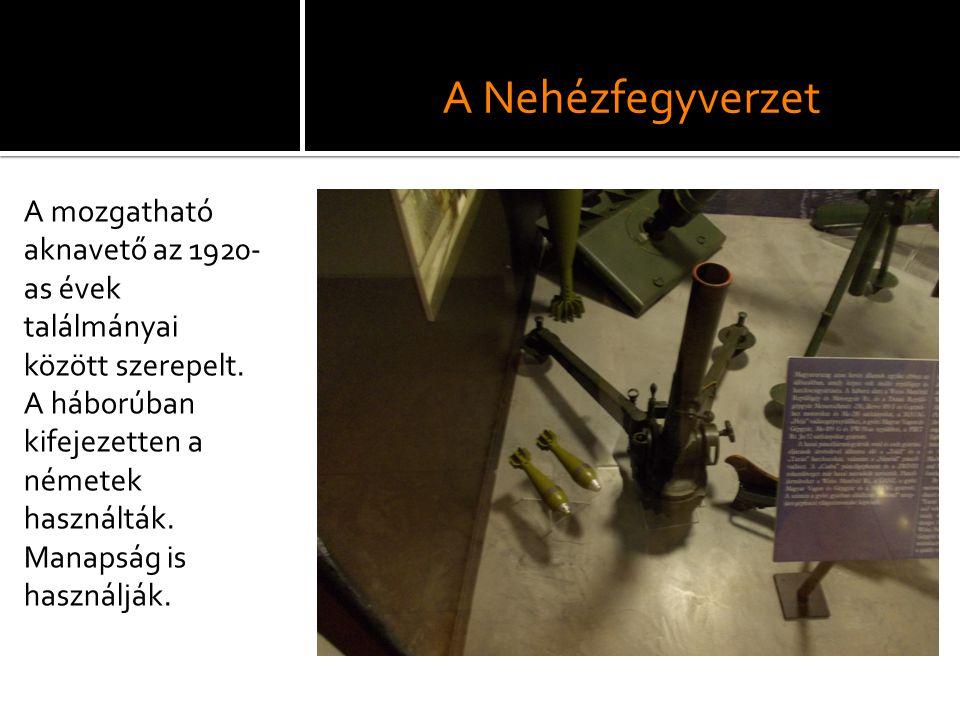 A Nehézfegyverzet A mozgatható aknavető az 1920- as évek találmányai között szerepelt. A háborúban kifejezetten a németek használták. Manapság is hasz