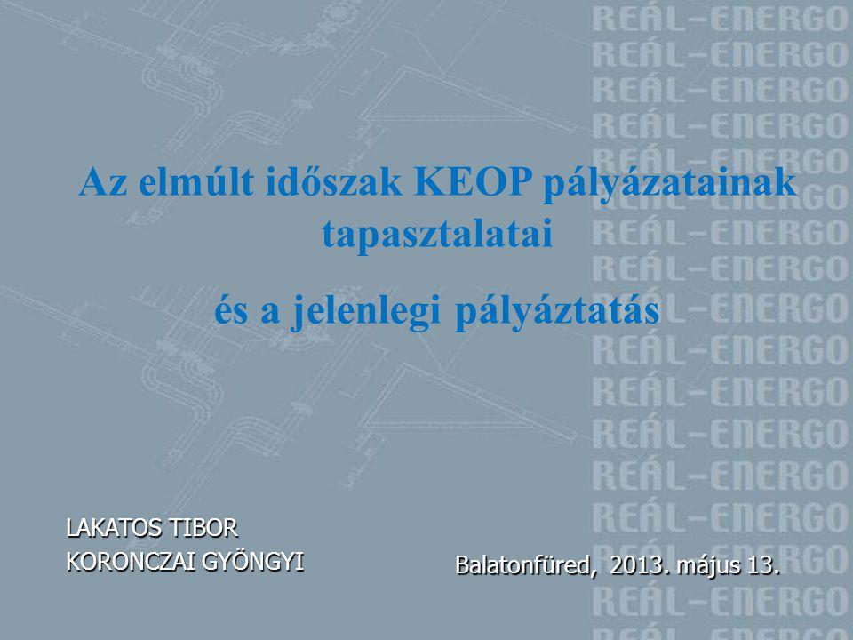 LAKATOS TIBOR KORONCZAI GYÖNGYI Balatonfüred, 2013. május 13. Az elmúlt időszak KEOP pályázatainak tapasztalatai és a jelenlegi pályáztatás