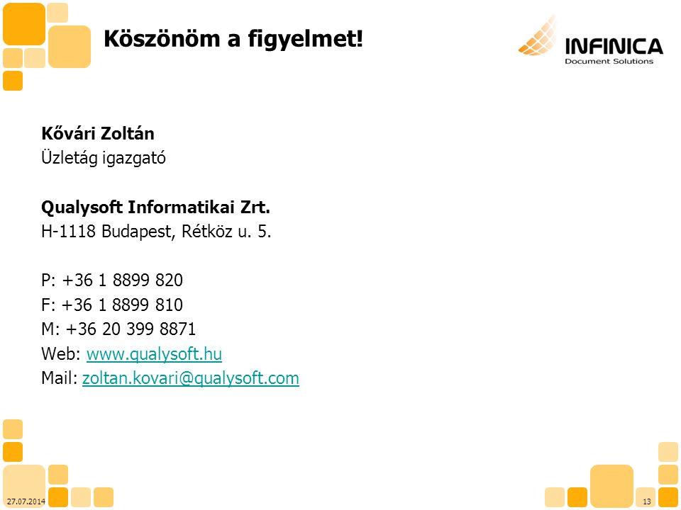 Köszönöm a figyelmet! Kővári Zoltán Üzletág igazgató Qualysoft Informatikai Zrt. H-1118 Budapest, Rétköz u. 5. P: +36 1 8899 820 F: +36 1 8899 810 M: