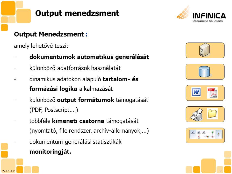 227.07.2014 Output menedzsment Output Menedzsment : amely lehetővé teszi: -dokumentumok automatikus generálását -különböző adatforrások használatát -d