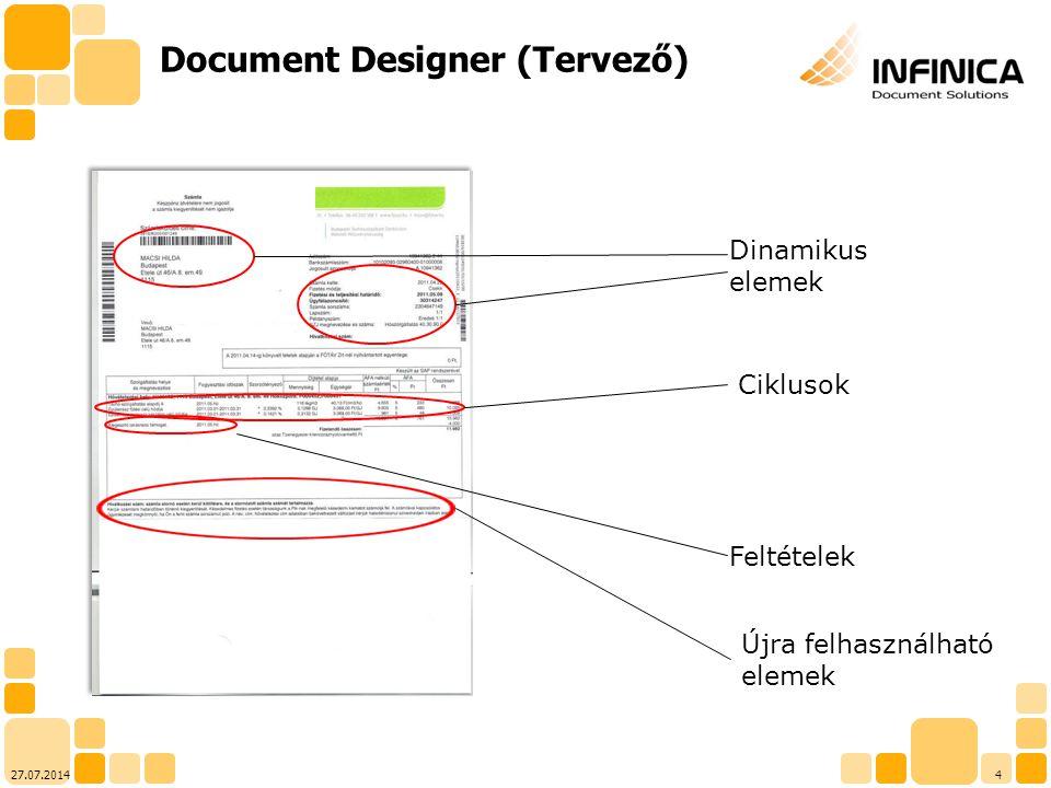 527.07.2014 Designer (Tervező) Infinica Designer funkciói -Statikus tartalmak -Dinamikus tartalmak -Sablonok támogatása -Dinamikus táblázatok (táblázat-törések és fejlécek ismétlése is) -Oldal számozás -Feltételtől függő sablonok -Automatikus számítások (pl.