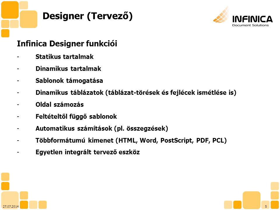 527.07.2014 Designer (Tervező) Infinica Designer funkciói -Statikus tartalmak -Dinamikus tartalmak -Sablonok támogatása -Dinamikus táblázatok (tábláza