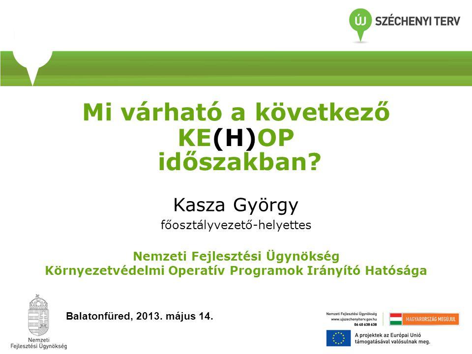Következő KE(H)OP időszak: KÖRNYEZET ÉS ENERGIA OPERATÍV PROGRAM (KEOP) KÖRNYEZETI ÉS ENERGETIKAI HATÉKONYSÁGI OPERATÍV PROGRAM (KEHOP) Pénzügyi időszak2007-20132014-2020 Rendelkezésre álló keret 4.
