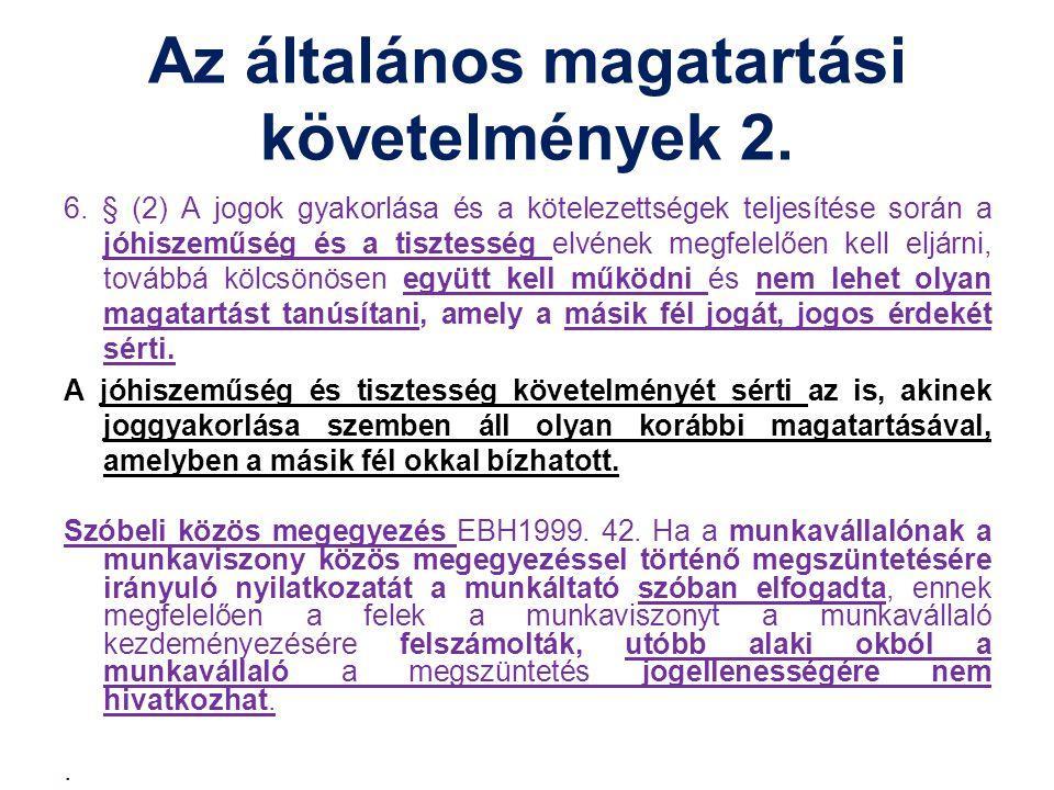 Az általános magatartási követelmények 2. 6. § (2) A jogok gyakorlása és a kötelezettségek teljesítése során a jóhiszeműség és a tisztesség elvének me