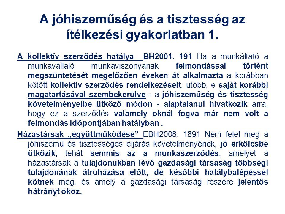 A jóhiszeműség és a tisztesség az ítélkezési gyakorlatban 1. A kollektív szerződés hatálya BH2001. 191 Ha a munkáltató a munkavállaló munkaviszonyának