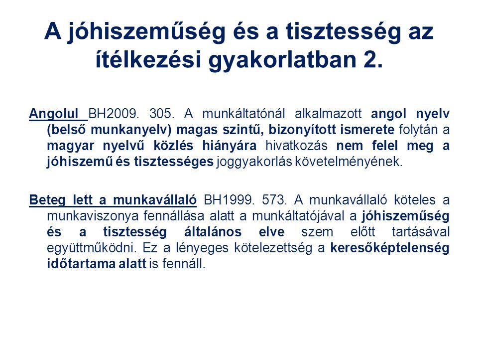 A jóhiszeműség és a tisztesség az ítélkezési gyakorlatban 2. Angolul BH2009. 305. A munkáltatónál alkalmazott angol nyelv (belső munkanyelv) magas szi