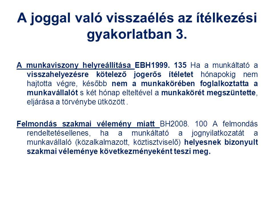 A joggal való visszaélés az ítélkezési gyakorlatban 3. A munkaviszony helyreállítása EBH1999. 135 Ha a munkáltató a visszahelyezésre kötelező jogerős