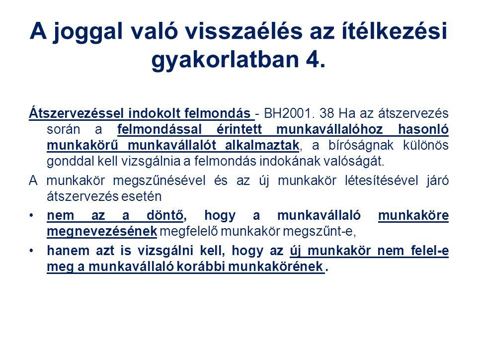 A joggal való visszaélés az ítélkezési gyakorlatban 4. Átszervezéssel indokolt felmondás - BH2001. 38 Ha az átszervezés során a felmondással érintett