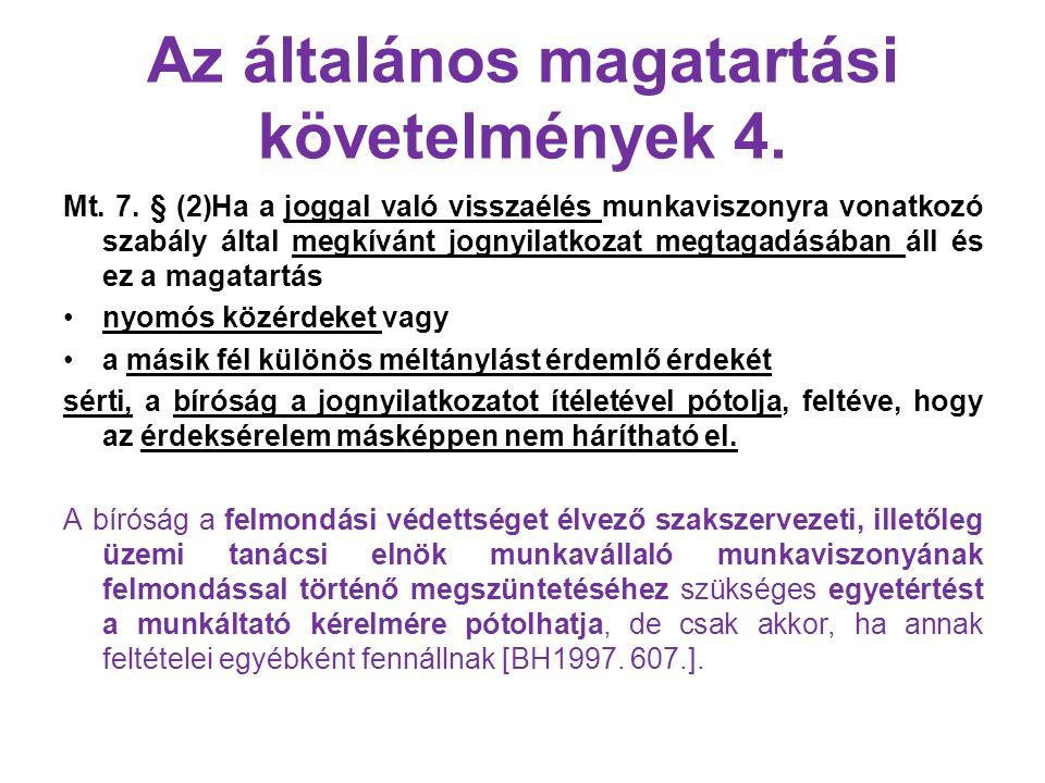 Az általános magatartási követelmények 4. Mt. 7. § (2)Ha a joggal való visszaélés munkaviszonyra vonatkozó szabály által megkívánt jognyilatkozat megt