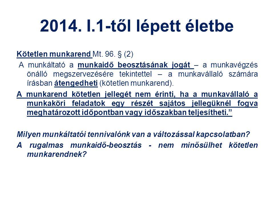 2014. I.1-től lépett életbe Kötetlen munkarend Mt. 96. § (2) A munkáltató a munkaidő beosztásának jogát – a munkavégzés önálló megszervezésére tekinte