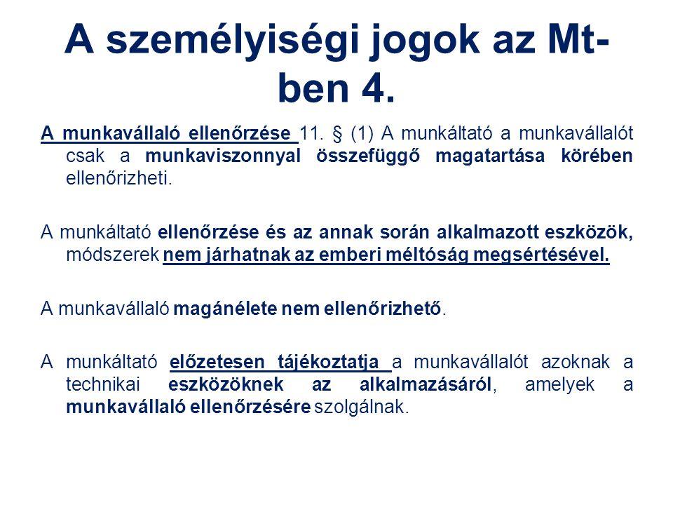 A személyiségi jogok az Mt- ben 4. A munkavállaló ellenőrzése 11. § (1) A munkáltató a munkavállalót csak a munkaviszonnyal összefüggő magatartása kör