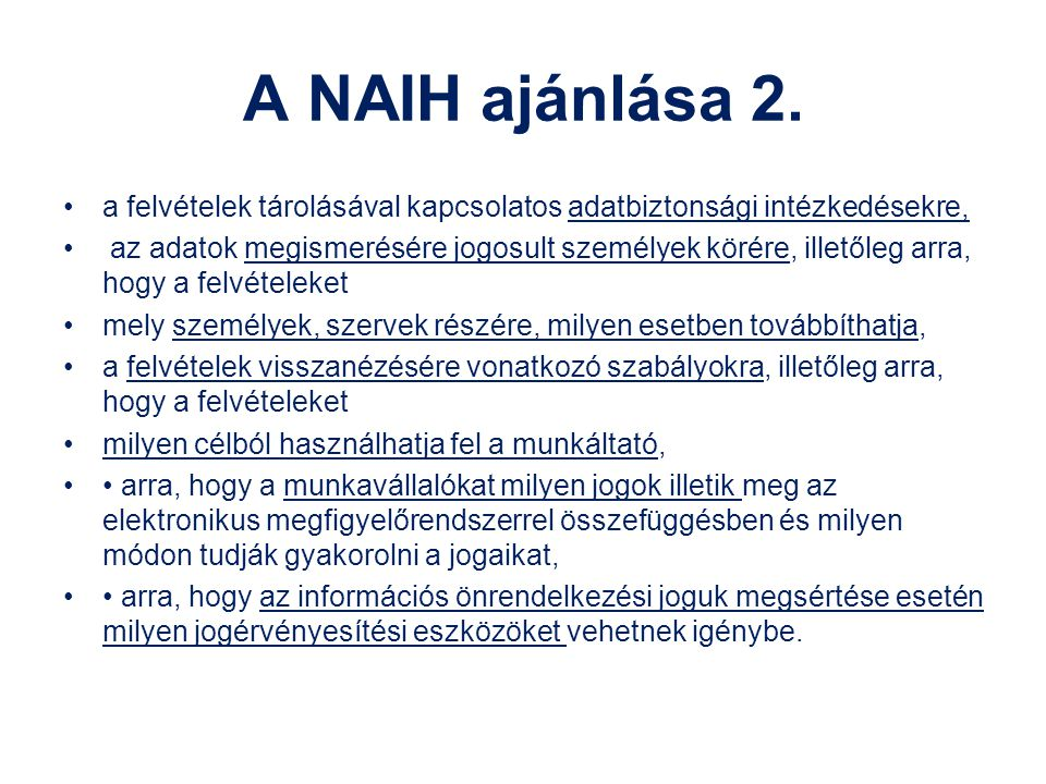A NAIH ajánlása 2. a felvételek tárolásával kapcsolatos adatbiztonsági intézkedésekre, az adatok megismerésére jogosult személyek körére, illetőleg ar