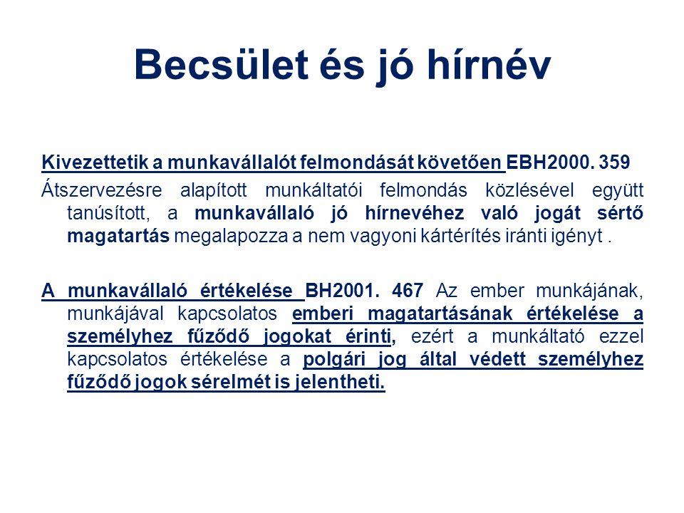 Becsület és jó hírnév Kivezettetik a munkavállalót felmondását követően EBH2000. 359 Átszervezésre alapított munkáltatói felmondás közlésével együtt t