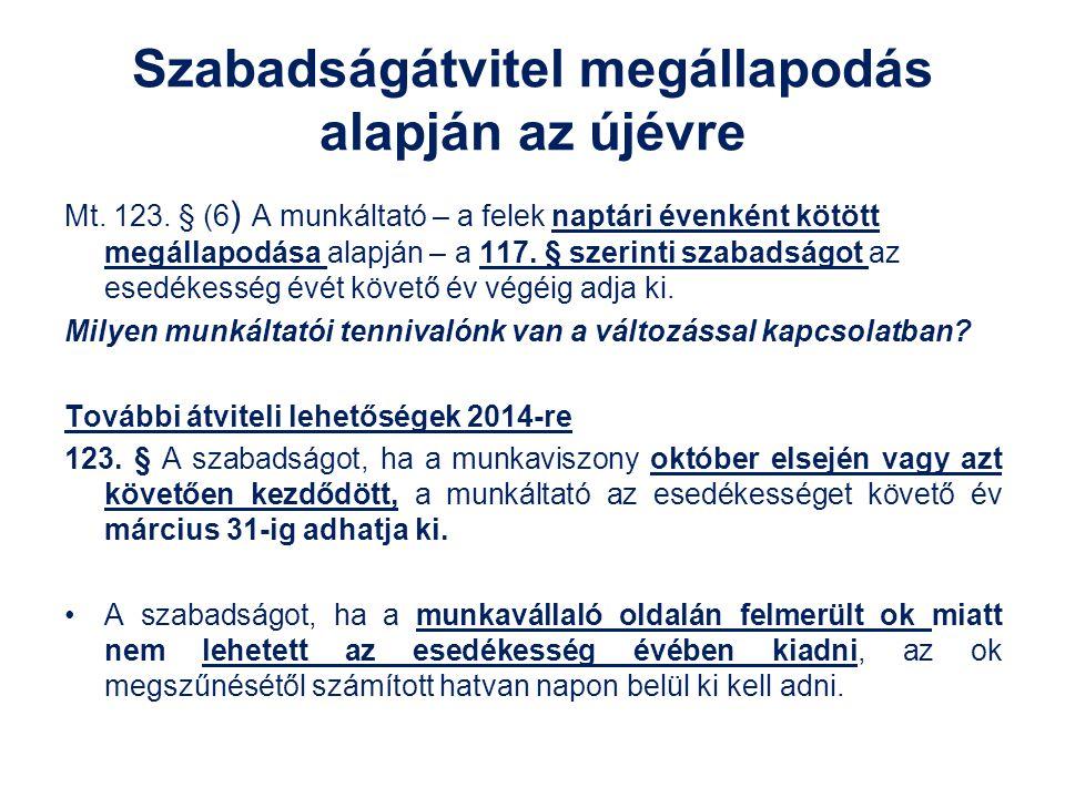 Szabadságátvitel megállapodás alapján az újévre Mt. 123. § (6 ) A munkáltató – a felek naptári évenként kötött megállapodása alapján – a 117. § szerin