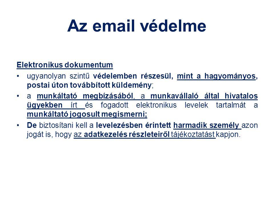 Az email védelme Elektronikus dokumentum ugyanolyan szintű védelemben részesül, mint a hagyományos, postai úton továbbított küldemény; a munkáltató me