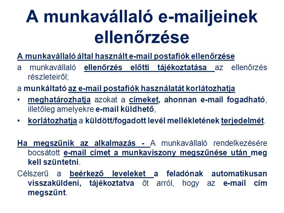 A munkavállaló e-mailjeinek ellenőrzése A munkavállaló által használt e-mail postafiók ellenőrzése a munkavállaló ellenőrzés előtti tájékoztatása az e