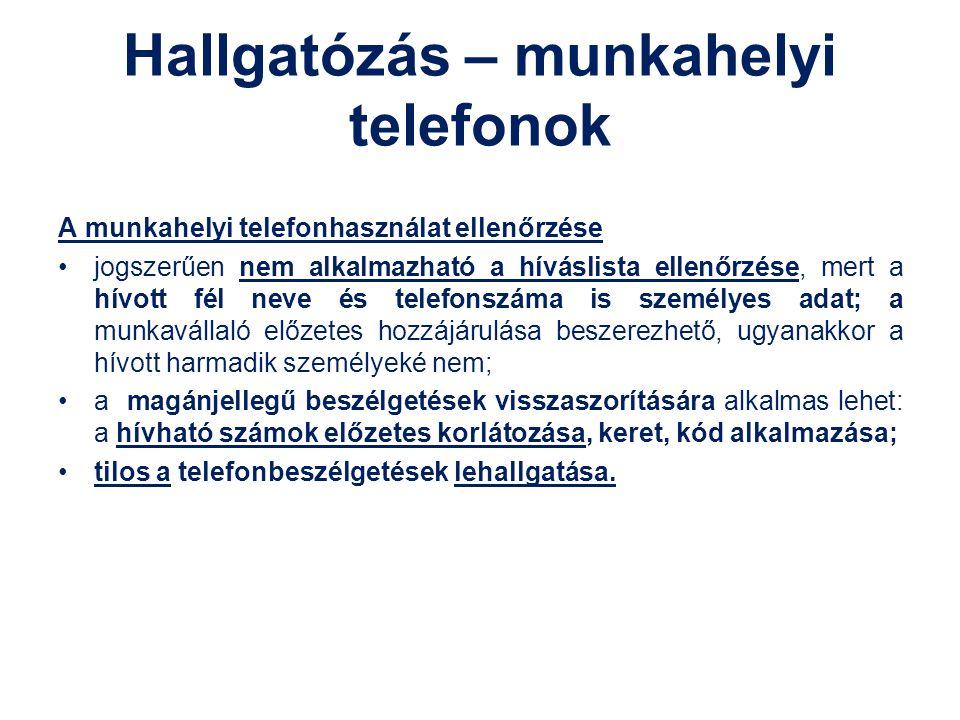 Hallgatózás – munkahelyi telefonok A munkahelyi telefonhasználat ellenőrzése jogszerűen nem alkalmazható a híváslista ellenőrzése, mert a hívott fél n