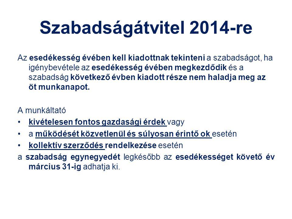 Szabadságátvitel 2014-re Az esedékesség évében kell kiadottnak tekinteni a szabadságot, ha igénybevétele az esedékesség évében megkezdődik és a szabad