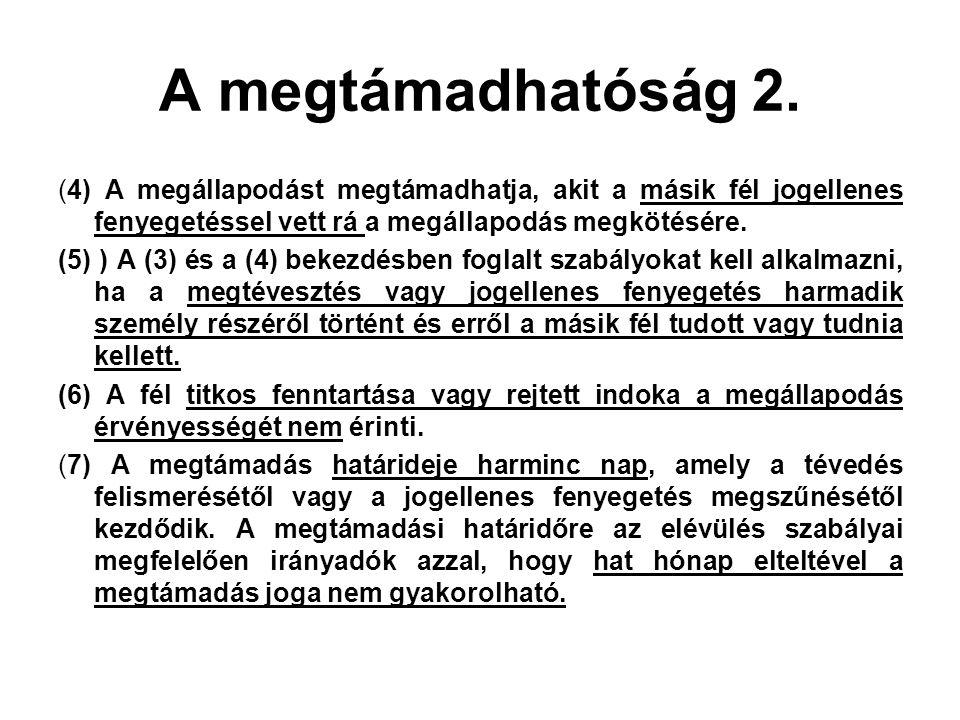 A megtámadhatóság 2. (4) A megállapodást megtámadhatja, akit a másik fél jogellenes fenyegetéssel vett rá a megállapodás megkötésére. (5) ) A (3) és a